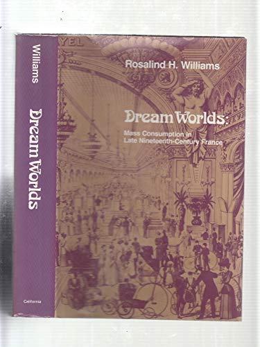 9780520043558: Dream Worlds: Mass Consumption in Late Nineteenth Century France
