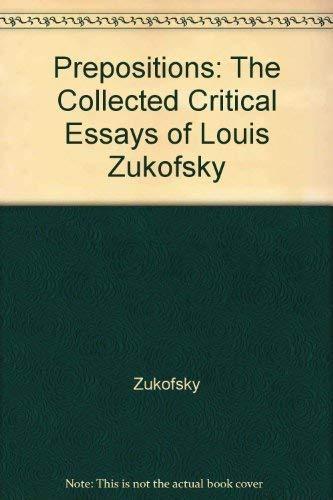 Prepositions: The Collected Critical Essays of Louis Zukofsky: Zukofsky, Louis