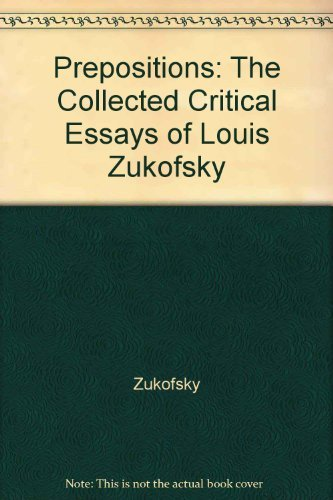 9780520043619: Prepositions: The Collected Critical Essays of Louis Zukofsky