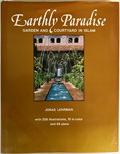 Earthly Paradise: Garden and Courtyard in Islam: Lehrman, Jonas
