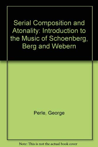 9780520043657: Serial Composition and Atonality: Introduction to the Music of Schoenberg, Berg and Webern