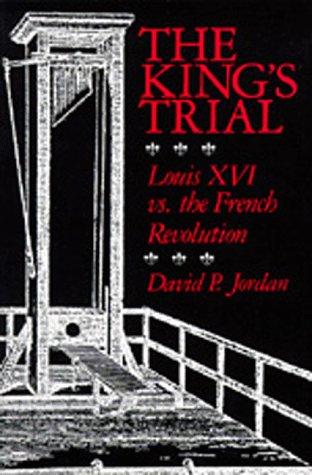 The King's Trial: Louis XVI vs. the: Jordan, David P,