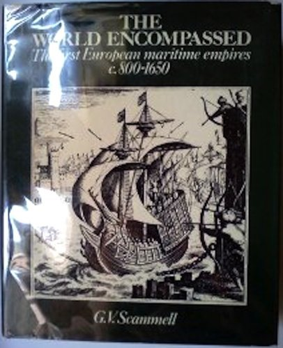 The World Encompassed: The first European maritime empires c. 800-1650.: SCAMMELL, G. V.: