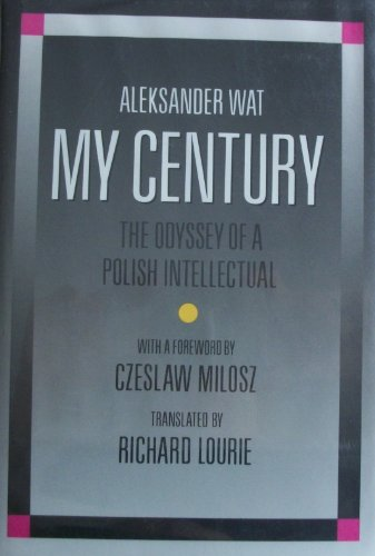 My Century: The Odyssey of a Polish Intellectual: WAT, ALEKSANDER; MILOSZ, CZESLAW (Foreword