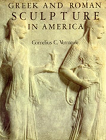Greek and Roman Sculpture in America: Masterpieces in Public Collections in the United States and...