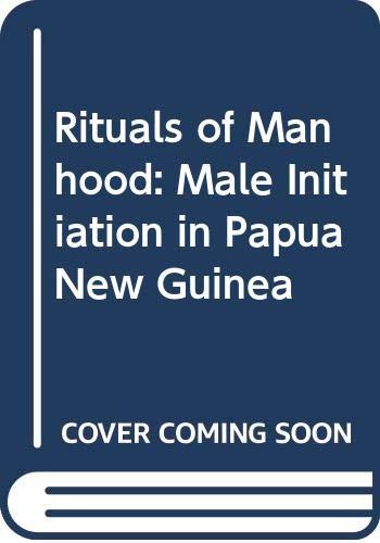 Rituals of Manhood: Male Initiation in Papua New Guinea