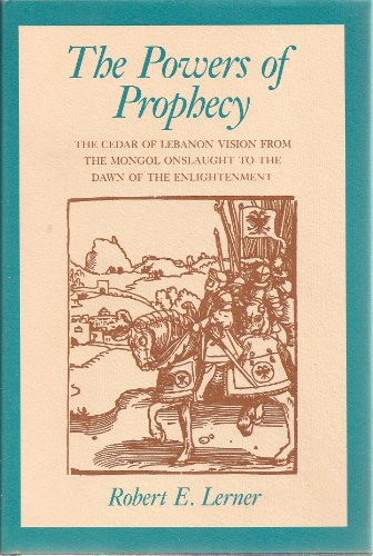 The Powers of Prophecy: The Cedar of Lebanon Vision from the Mongol Onslaught to the Dawn of Enli...