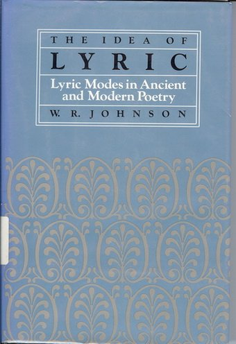 Idea of Lyric: Lyric Modes in Ancient and Modern Poetry (Eidos) (0520044622) by Johnson, W.R.