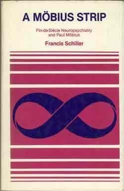 A Mobius Strip: Fin-De-Siecle Neuropsychiatry and Paul Mobius: Schiller, Francis