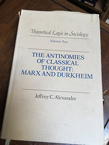 9780520044814: Theoretical Logic in Sociology: Antinomies of Classical Thought: Marx and Durkheim v. 2
