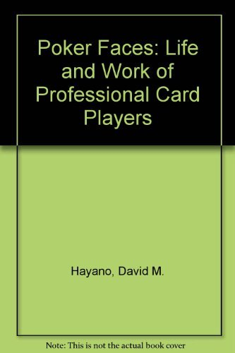 Poker Faces: The Life and Work of Professional Card Players: Hayano, David M.