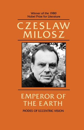 Emperor of the Earth: Modes of Eccentric: Milosz, Czeslaw