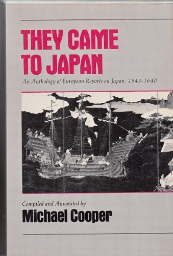 They Came to Japan : An Anthology of European Reports on Japan, 1543-1640: Michael Cooper, editor