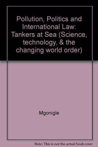 Pollution, Politics, and International Law: Tankers at Sea (Science, technology, & the changing...