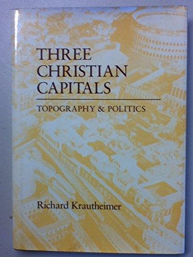 9780520045415: Three Christian Capitals: Topography and Politics