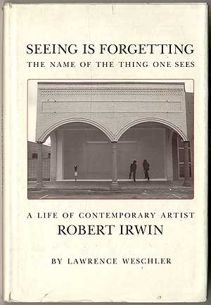9780520045958: Seeing Is Forgetting the Name of the Thing One Sees: A Life of Contemporary Artist Robert Irwin