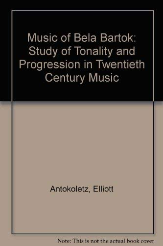 9780520046047: Music of Bela Bartok: A Study of Tonality and Progression in Twentieth-Century Music