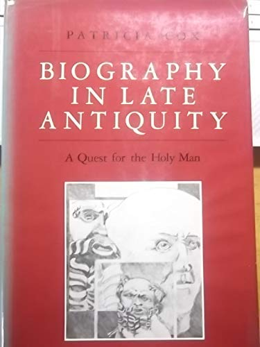Biography in Late Antiquity: A Quest for the Holy Man (The Transformation of the Classical Herita...