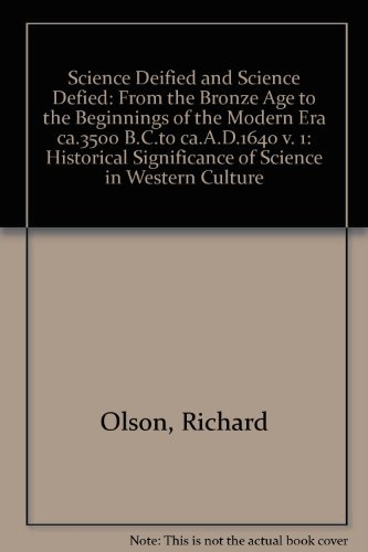 Science Deified and Science Defied: Historical Significance of Science in Western Culture: Olson, ...