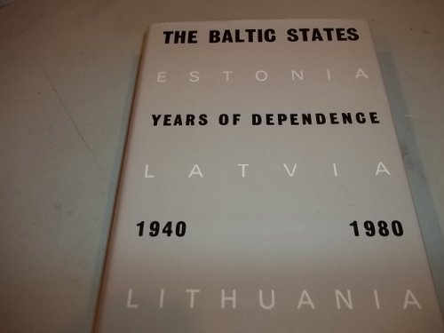 The Baltic States: Years of Dependence, 1940-80: Romuald J. Misiunas