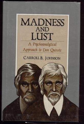 MADNESS AND LUST. A PSYCHOANALYTICAL APPROACH TO DON QUIXOTE.: JOHNSON, Carroll B.