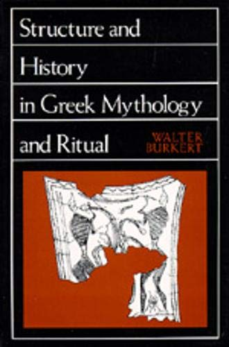 Structure and History in Greek Mythology and Ritual (Sather Classical Lectures): Burkert, Walter