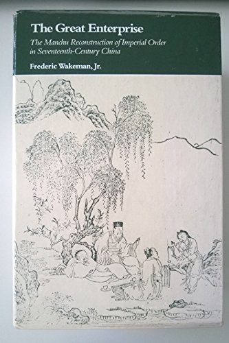 9780520048041: The Great Enterprise: The Manchu Reconstruction of Imperial Order in Seventeenth-Century China