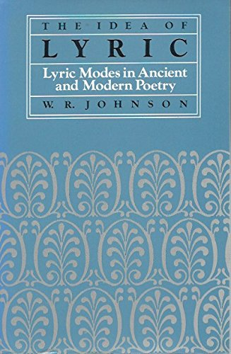 The Idea of Lyric: Lyric Modes in Ancient and Modern Poetry (EIDOS: Studies in Classical Kinds) (0520048210) by W. R. Johnson