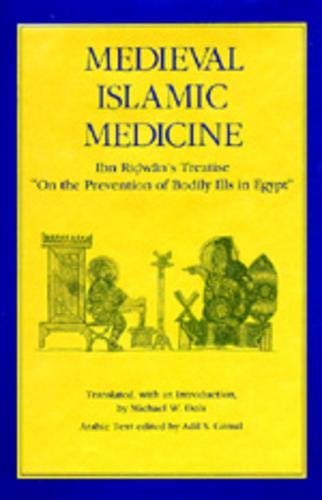 Medieval Islamic Medicine: IBN Ridwan s Treatise On the Prevention of Bodily Ills in Egypt (...