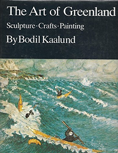 The Art of Greenland: Sculpture, Crafts, Painting: Kaalund, Bodil