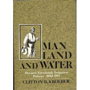 9780520048430: Man, Land, and Water: Mexico's Farmlands Irrigation Policies, 1885-1911