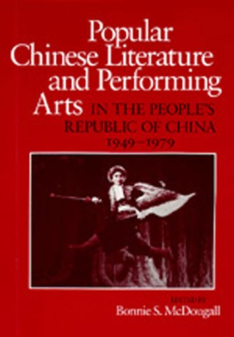 Popular Chinese Literature and Performing Arts in the People's Republic of China, 1949-1979 (...