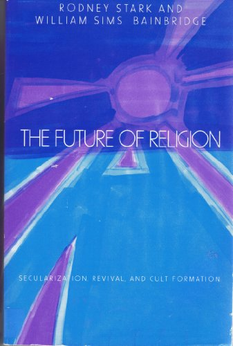 9780520048546: Future of Religion: Secularization, Revival and Cult Formation