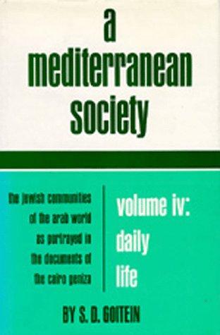 A Mediterranean Society: Volume IV:Daily Life: Goitein, Solomon Dob Fritz