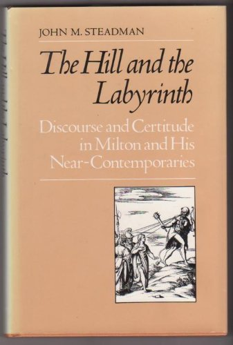 Hill and the Labyrinth: Discourse and Certitude: Steadman, John M.