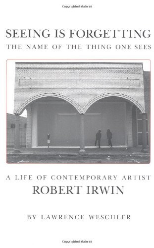 9780520049208: Seeing Is Forgetting the Name of the Thing One Sees: A Life of Contemporary Artist Robert Irwin