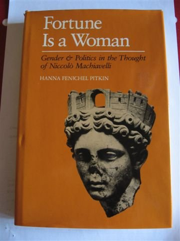 9780520049321: Fortune Is a Woman: Gender and Politics in the Thought of Niccolo Machiavelli