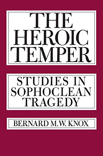 9780520049574: The Heroic Temper: Studies in Sophoclean Tragedy (Sather Classical Lectures)