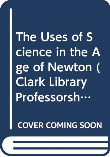 9780520049703: The Uses of Science in the Age of Newton (Clark Library Professorship, UCLA)