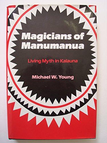 MAGICIANS OF MANUMANUA. Living Myth in Kalauna: Young, Michael W