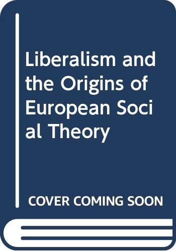 9780520049864: Liberalism and the Origins of European Social Theory