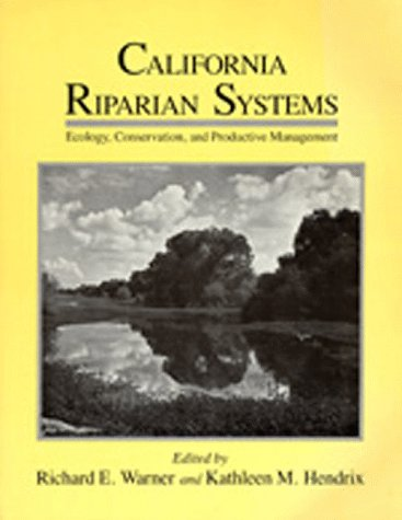 California Riparian Systems. Ecology, Conservation, and Productive Management