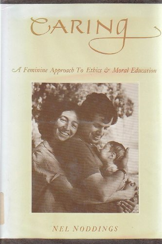 9780520050433: Caring: A Feminine Approach to Ethics and Moral Education