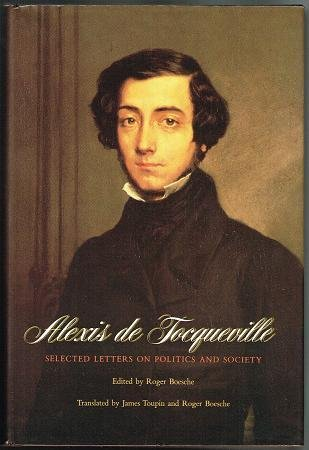 Selected Letters on Politics and Society: Tocqueville, Alexis de