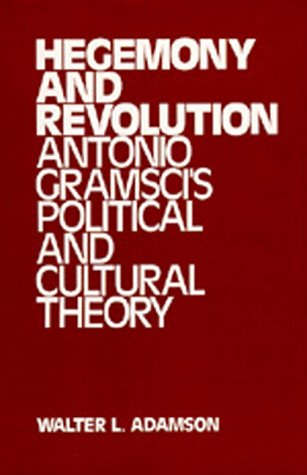 Hegemony and Revolution: Antonio Gramsci's Political and: Walter L. Adamson