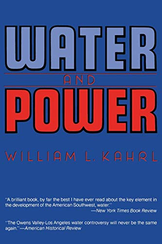 Water and Power: The Conflict over Los Angeles Water Supply in the Owens Valley: William L. Kahrl