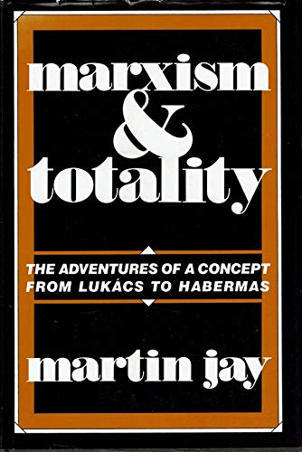 9780520050969: Jay: Marxism & Totality (Cloth): The Adventures of a Concept from Lukacs to Habermas
