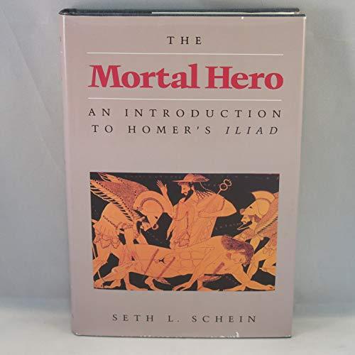 9780520051287: Mortal Hero: An Introduction to Homer's Iliad