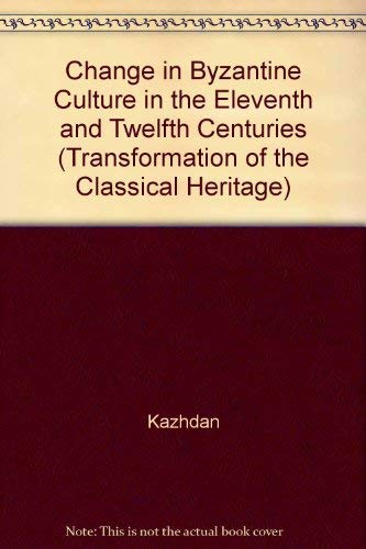 9780520051294: Change in Byzantine Culture in the Eleventh and Twelfth Centuries (The Transformation of the Classical Heritage)