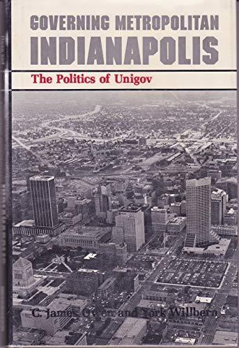 Governing Metropolitan Indianapolis: The Politics of Unigov (Lane Studies in Regional Government): ...